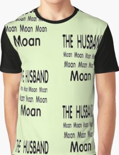 The Husband .. Moan Graphic T-Shirt