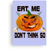 Eat Me .. tale of an angry pumpkin Canvas Print