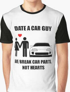 Date a car guy - We break car parts, not hearts Graphic T-Shirt