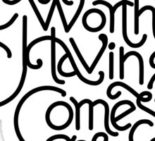 Nothing Worth Having Comes Easy  Sticker