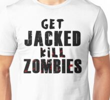 Get JACKED kill ZOMBIES  Unisex T-Shirt