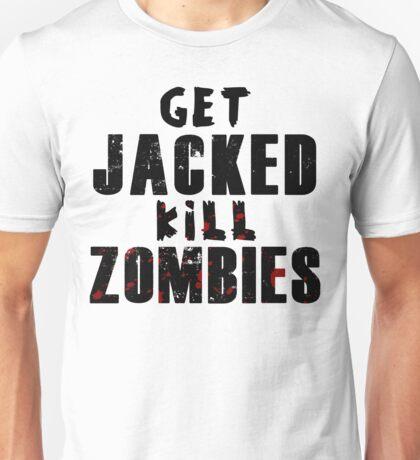 Get JACKED kill ZOMBIES  Unisex T-Shirt