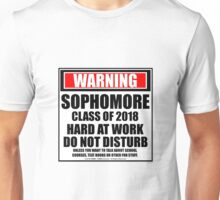 Warning Sophomore Class of 2018 Hard At Work Do Not Disturb Unisex T-Shirt