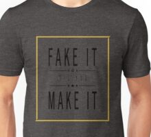 Fake It 'Til You Make It Unisex T-Shirt