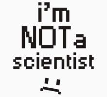 I'm Not A Scientist! Kids Tee