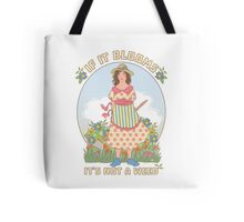 If it Blooms It's Not a Weed, garden girl Tote Bag