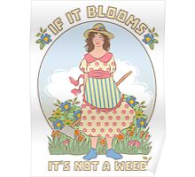 If it Blooms It's Not a Weed, garden girl Poster