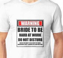 Warning Bride To Be Hard At Work Do Not Disturb Unisex T-Shirt