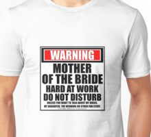 Warning Mother Of The Bride Hard At Work Do Not Disturb Unisex T-Shirt