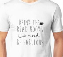 Drink Tea, Read Books, and Be Fabulous Unisex T-Shirt