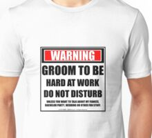 Warning Groom To Be Hard At Work Do Not Disturb Unisex T-Shirt
