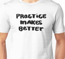 Practice Makes Better Unisex T-Shirt