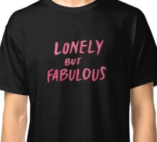 Lonely and Fab Classic T-Shirt