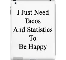 I Just Need Tacos And Statistics To Be Happy  iPad Case/Skin