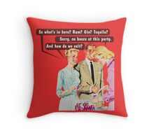 No booze at this party Throw Pillow