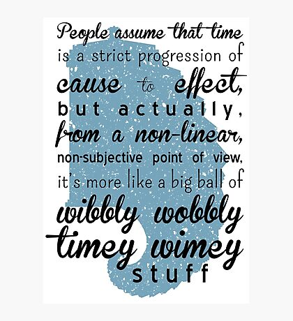 Time is a big ball of wibbly wobbly time wimey stuff Photographic Print