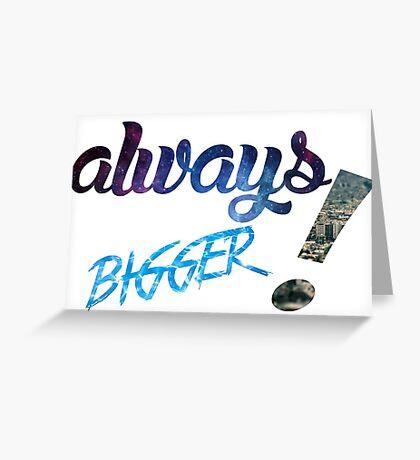 Always Bigger ! Greeting Card