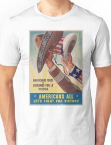 Americans All. Americanos Todos. Let's Fight for Victory.  - Vintage retro ww2 propaganda poster Unisex T-Shirt