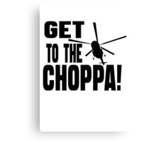 Get To The Choppa Canvas Print