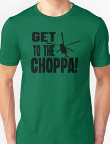 Get To The Choppa Unisex T-Shirt