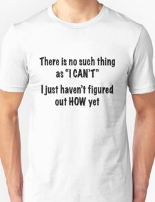No Such Thing as I Can't Unisex T-Shirt