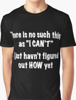 No Such Thing as I Can't Graphic T-Shirt