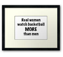 Real Women Watch Basketball More Than Men Framed Print