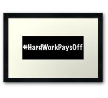 Hard Work Pays Off Framed Print