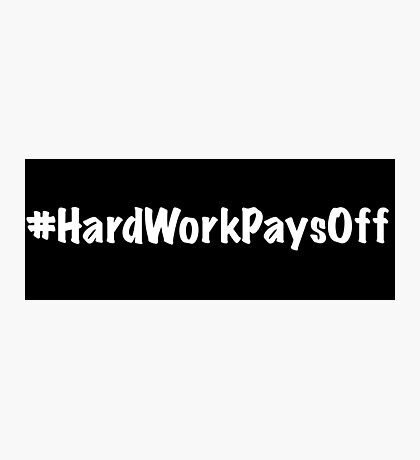 Hard Work Pays Off Photographic Print