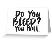 Do You Bleed? You Will. Greeting Card
