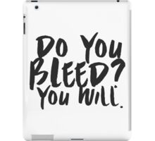 Do You Bleed? You Will. iPad Case/Skin