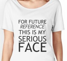 For future reference, this is my serious face Women's Relaxed Fit T-Shirt