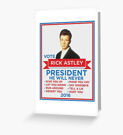 Vote Rick Astley for President! Greeting Card