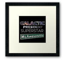Galactic President Superstar McAwesomeVille Framed Print