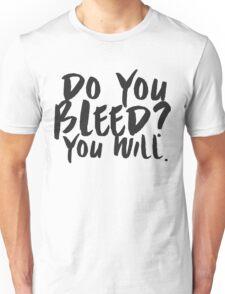Do You Bleed? You Will. Unisex T-Shirt