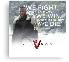 King Ragnar Quote We Win We Fight And We Die Canvas Print
