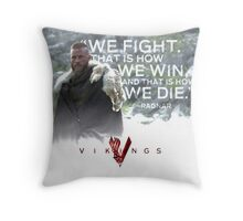 King Ragnar Quote We Win We Fight And We Die Throw Pillow
