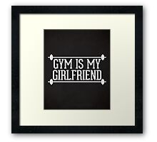Gym Is My Girlfriend Quote Framed Print
