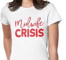 MIDWIFE CRISIS! Womens Fitted T-Shirt