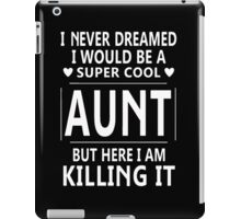 I Never Dreamed I Would Be A Super Cool iPad Case/Skin