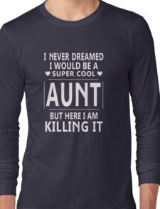 I Never Dreamed I Would Be A Super Cool Long Sleeve T-Shirt