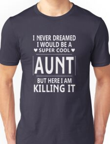 I Never Dreamed I Would Be A Super Cool Unisex T-Shirt