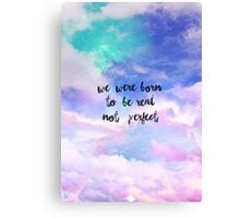 We Were Born To Be Real Not Perfect Canvas Print