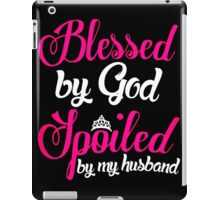 Blessed By God Spoiled By Husband iPad Case/Skin
