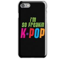 I'm so freakin KPOP iPhone Case/Skin