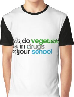 Don't do vegetables, stay in drugs, eat your school Graphic T-Shirt