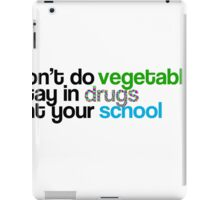 Don't do vegetables, stay in drugs, eat your school iPad Case/Skin