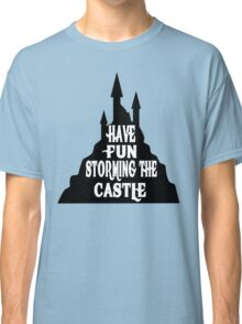 Have Fun Storming The Castle - The Princess Bride Classic T-Shirt
