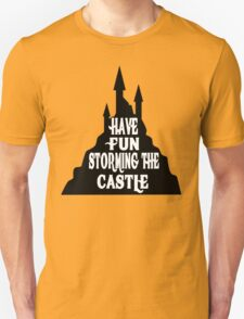 Have Fun Storming The Castle - The Princess Bride Unisex T-Shirt