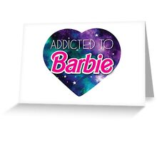 Addicted to BARBIE Greeting Card